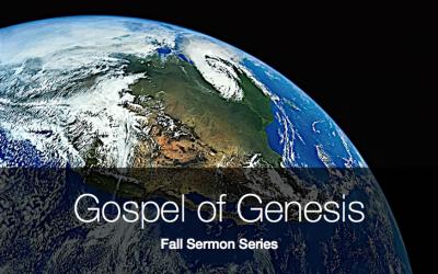 Fall Sermon Series: The Gospel According to Genesis