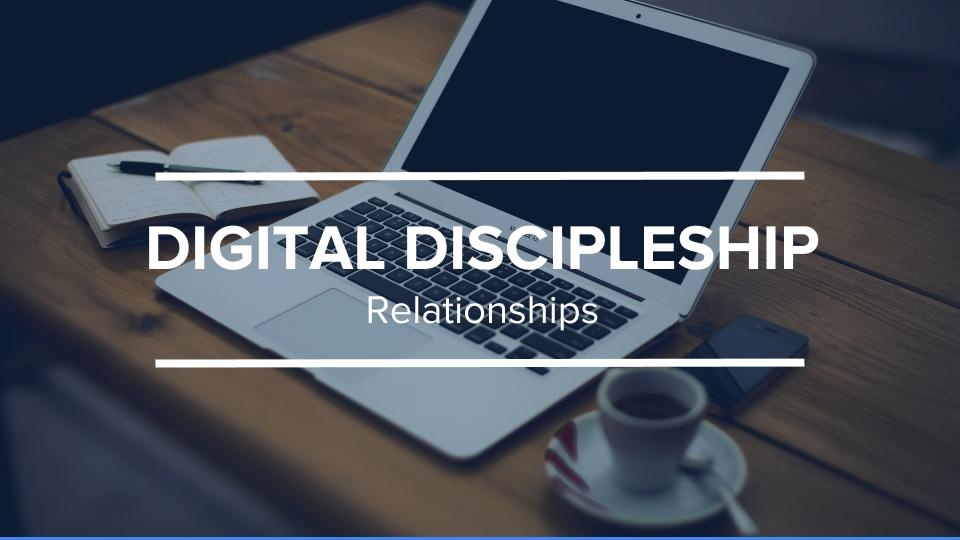 Digital Discipleship (3) – Relationships